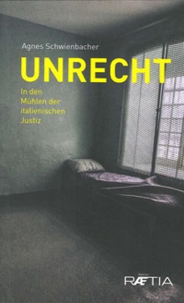 Unrecht. In den Muhlen der italienischen Justiz - Agnes Schwienbacher | Kritjur.org