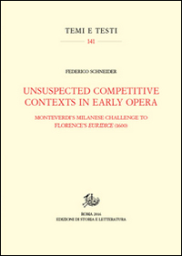Unsuspected competitive contexts in early opera. Monteverdi's milanese challenge to Florence's Euridice (1600) - Federico Schneider | Rochesterscifianimecon.com
