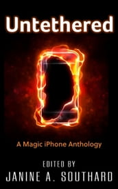 Untethered: A Magic iPhone Anthology