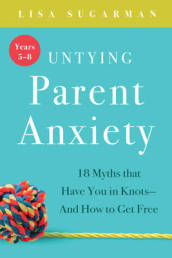 Untying Parent Anxiety (Years 5-8)