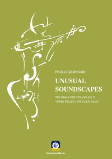 Unusual soundscapes. Tre brani per tre violini solo. Partitura - Paolo Geminiani | Rochesterscifianimecon.com