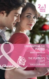 Unwrapping the Playboy / The Playboy s Gift: Unwrapping the Playboy (Matchmaking Mamas, Book 8) / The Playboy s Gift (Mills & Boon Cherish)