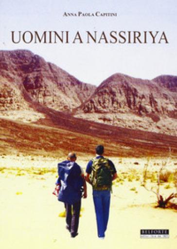 Uomini a Nassiriya - Anna P. Capitini |