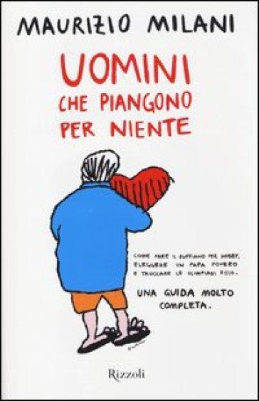 Uomini che piangono per niente - Maurizio Milani pdf epub