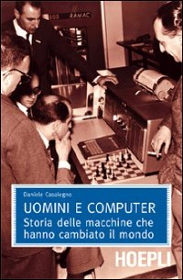 Uomini e computer. Storia delle macchine che hanno cambiato il mondo - Daniele Casalegno   Thecosgala.com