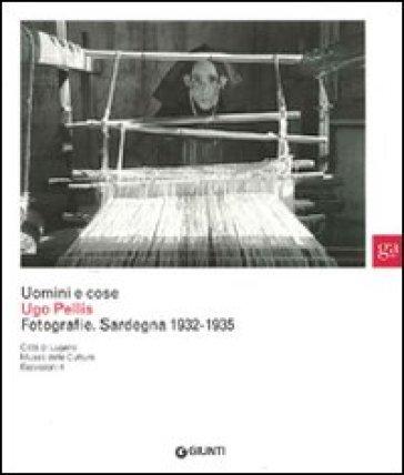 Uomini e cose. Ugo Pellis. Fotografie. Sardegna 1932-1935 - F. P. Campione |