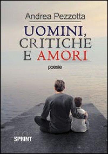 Uomini, critiche e amori - Andrea Pezzotta |