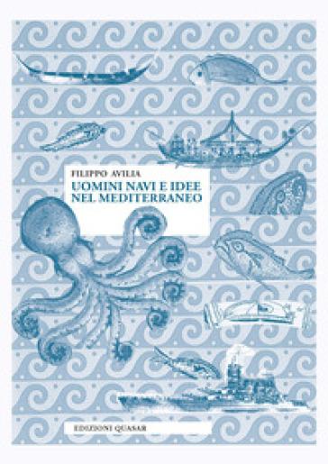 Uomini navi e idee nel Mediterraneo - Filippo Avilia |