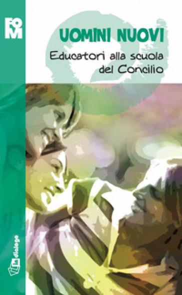 Uomini nuovi. Educatori alla scuola del Concilio - Fondazione Oratori Milanesi  