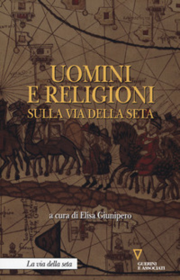Uomini e religioni sulla via della seta - E. Giunipero | Thecosgala.com