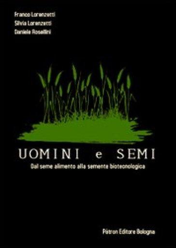 Uomini e semi. Dal seme alimento alla semente biotecnologica - F. Lorenzetti pdf epub