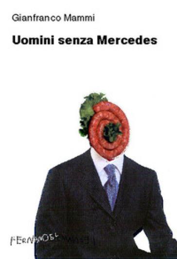 Uomini senza Mercedes - Gianfranco Mammi  