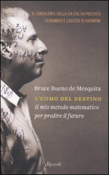 Uomo del destino. Il mio metodo matematico per predire il futuro (L') - Bruce Bueno de Mesquita |