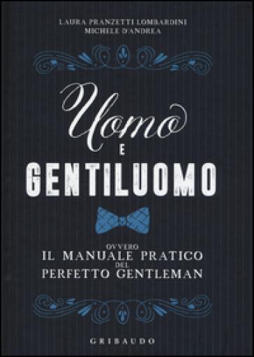 Uomo e gentiluomo ovvero il manuale pratico del perfetto gentleman - Laura Pranzetti Lombardini | Thecosgala.com