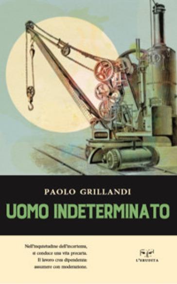 Uomo indeterminato - Paolo Grillandi |