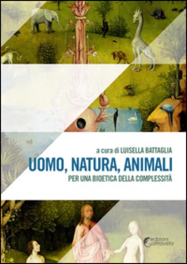 Uomo, natura, animali. Per una bioetica della complessità - Luisella Battaglia |