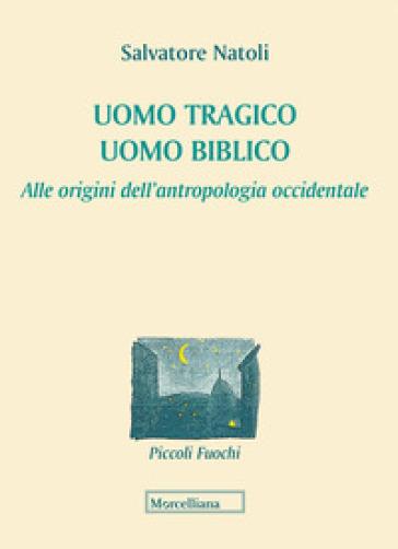 Uomo tragico, uomo biblico. Alle origini dell'antropologia occidentale - Salvatore Natoli   Jonathanterrington.com
