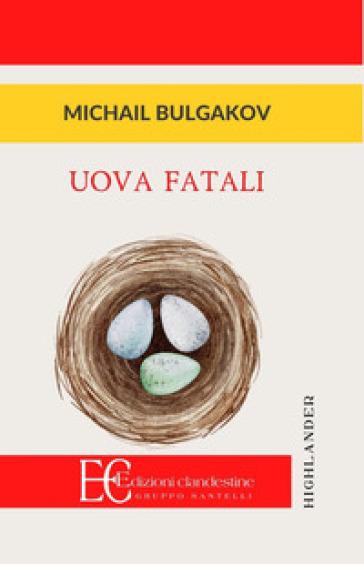 Uova fatali - Michail Afanas'evic Bulgakov |