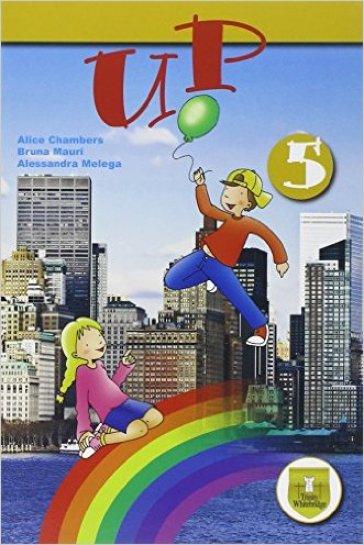 Up. Student's book-Workbook. Per la Scuola elementare. Con e-book. Con espansione online. 5. - Alice Chambers | Rochesterscifianimecon.com
