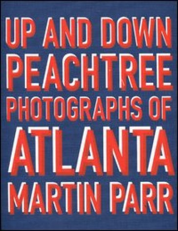 Up and down Peachtree. Photographs of Atlanta - Martin Parr  