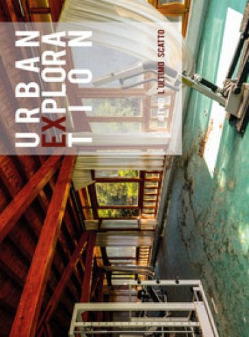 Urban exploration. L'ultimo scatto. #Two. Ediz. illustrata - Gabriele Siragusa |