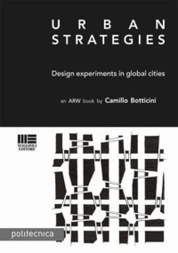 Urban strategies. Design and experiments in global cities - Camillo Botticini   Rochesterscifianimecon.com