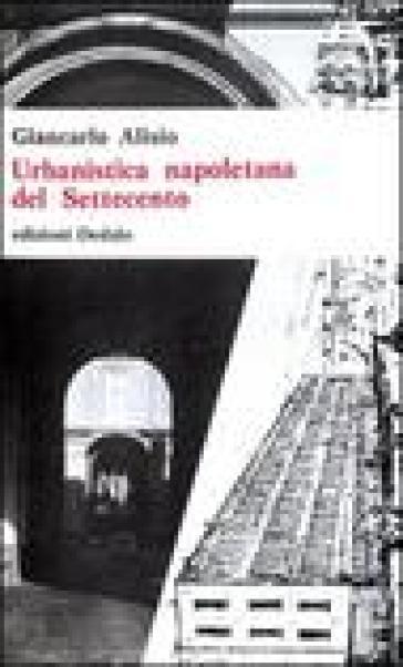 Urbanistica napoletana del Settecento - Giancarlo Alisio  