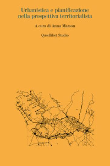 Urbanistica e pianificazione nella prospettiva territorialista - A. Marson |
