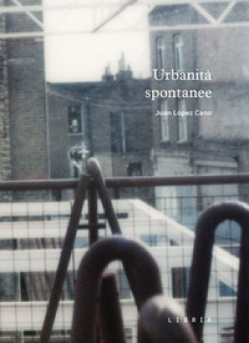 Urbanità spontanee - Juan Lopez Cano |