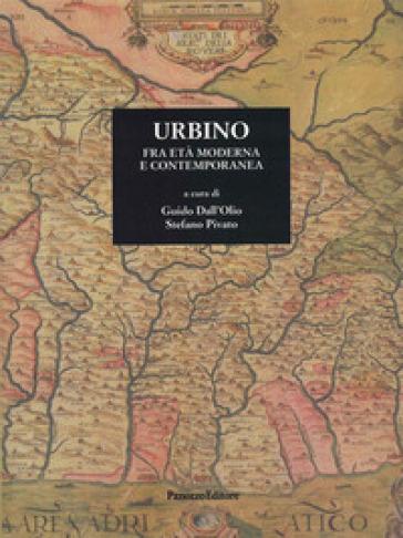 Urbino fra età moderna e contemporanea - Stefano Pivato  