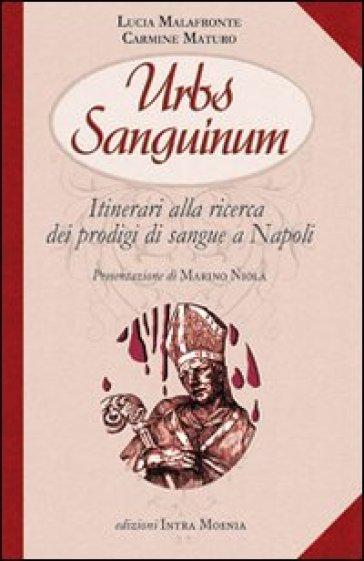 Urbs sanguinum. Itinerario alla ricerca dei prodigi di sangue a Napoli - L. Malafronte |