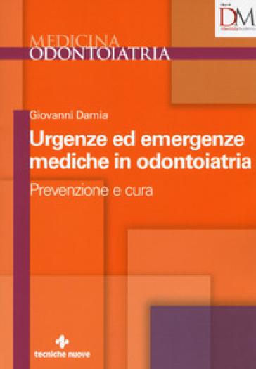 Urgenze ed emergenze mediche in odontoiatria. Prevenzione e cura - Giovanni Damia |