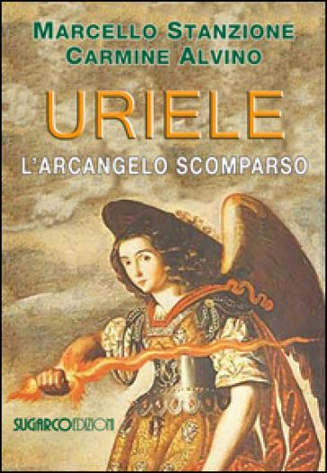 Uriele, l'arcangelo scomparso - Marcello Stanzione | Kritjur.org