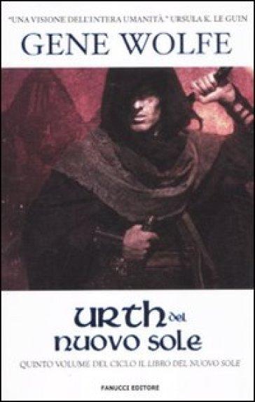 Urth del Nuovo Sole. Il Libro del Nuovo Sole. 5. - Gene Wolfe | Rochesterscifianimecon.com