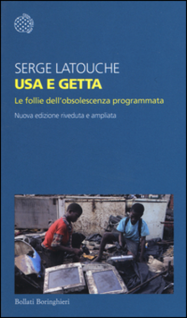 Usa e getta. Le follie dell'obsolescenza programmata - Serge Latouche | Jonathanterrington.com