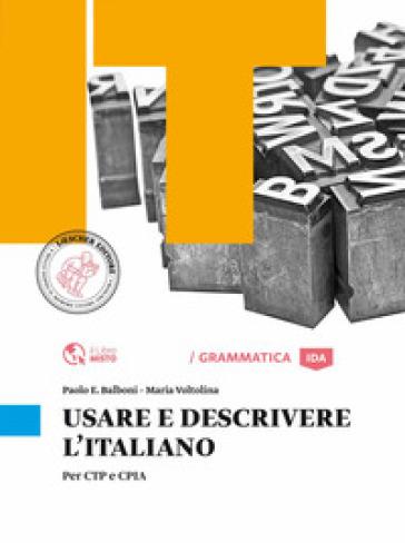 Usare e descrivere l'italiano. Per CTP e CPIA. Per le Scuole superiori - Paolo E. Balboni | Ericsfund.org