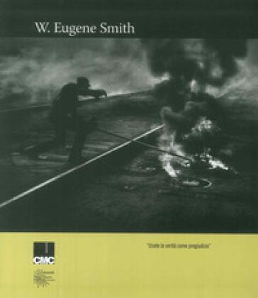 Usate la verità come pregiudizio. Ediz. illustrata - Eugene W. Smith pdf epub