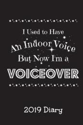 I Used to Have an Indoor Voice But Now I m a Voiceover - 2019 Diary