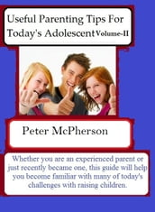 Useful Parenting Tips For Today s Adolescent Volume-II