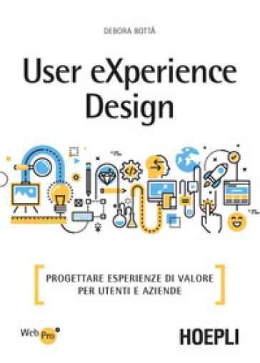 User eXperience design. Progettare esperienze di valore per utenti e aziende - Debora Bottà pdf epub