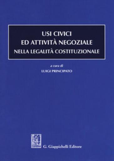 Usi civici ed attività negoziale nella legalità costituzionale - Luigi Principato | Rochesterscifianimecon.com