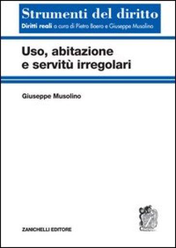 Uso, abitazione e servitù irregolari - Giuseppe Musolino |