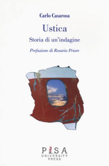 Ustica. Storia di un'indagine - Carlo Casarosa |