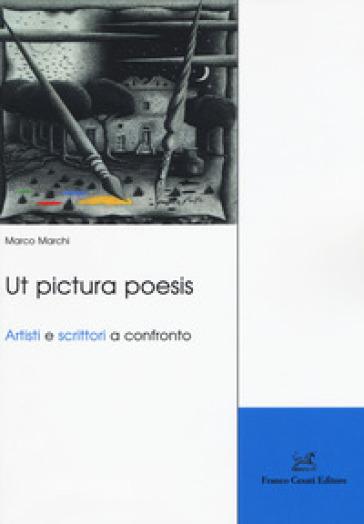 Ut pictura poesis. Artisti e scrittori a confronto - Marco Marchi | Rochesterscifianimecon.com
