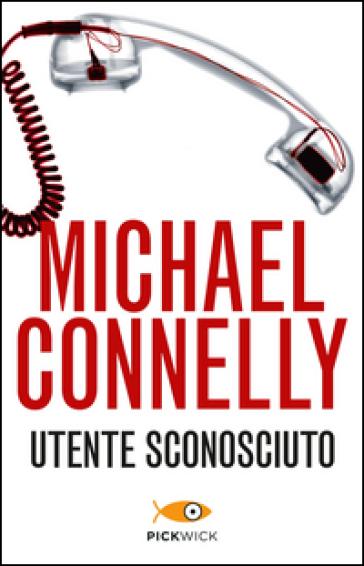 Utente sconosciuto - Michael Connelly |