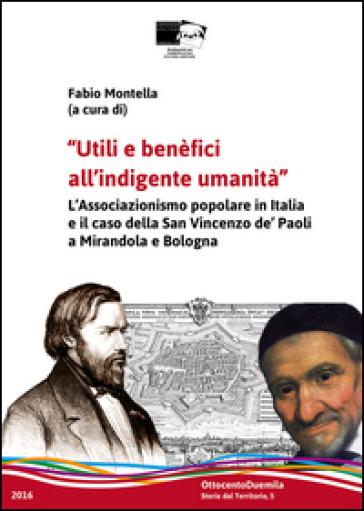 Utili e benefici all'indigente umanità. Il laicato cattolico in Emilia-Romagna e il caso della San Vincenzo de' Paoli a Mirandola e Bologna - F. Montella |