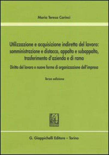 Utilizzazione e acquisizione indiretta del lavoro. Somministrazione e distacco, appalto e subappalto, trasferimento d'azienda e di ramo