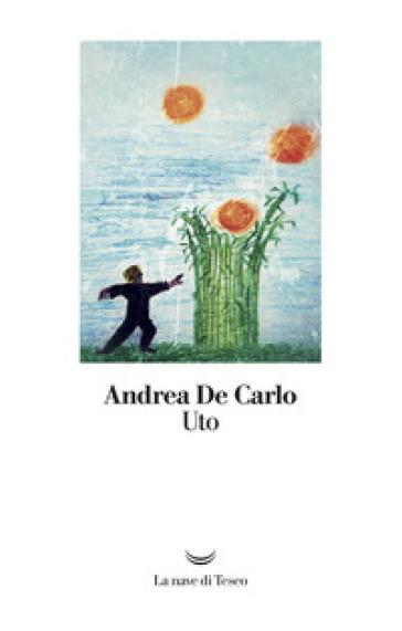 Uto - Andrea De Carlo |