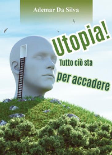 Utopia! Tutto ciò sta per accadere - Ademar Da Silva |