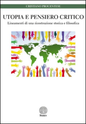 Utopia e pensiero critico. Lineamenti di una ricostruzione storica e filosofica - Cristiano Procentese |